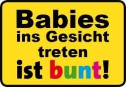 Babies ins Gesicht treten ist BUNT