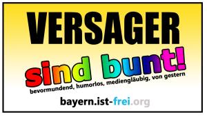 versager sind bunt; bevormundend, humorlos, mediengläubig, von gestern; Bayern ist frei